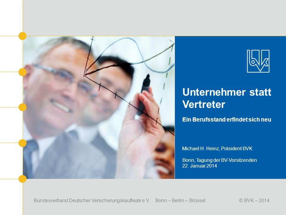 Bundesverband Deutscher Versicherungskaufleute e.V. Bonn – Berlin – Brüssel© BVK – 2014 Unternehmer statt Vertreter Ein Berufsstand erfindet sich neu