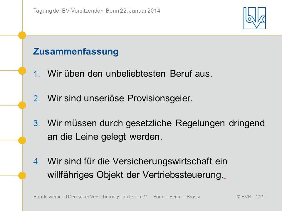Bundesverband Deutscher Versicherungskaufleute e.V. Bonn – Berlin – Brüssel© BVK – 2011 Tagung der BV-Vorsitzenden, Bonn 22. Januar 2014 Zusammenfassu