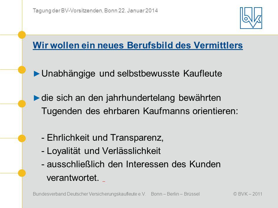 Bundesverband Deutscher Versicherungskaufleute e.V. Bonn – Berlin – Brüssel© BVK – 2011 Tagung der BV-Vorsitzenden, Bonn 22. Januar 2014 Wir wollen ei