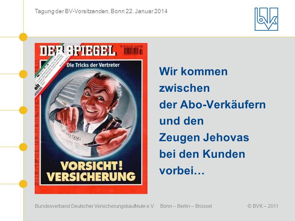 Bundesverband Deutscher Versicherungskaufleute e.V. Bonn – Berlin – Brüssel© BVK – 2011 Tagung der BV-Vorsitzenden, Bonn 22. Januar 2014 Wir kommen zw