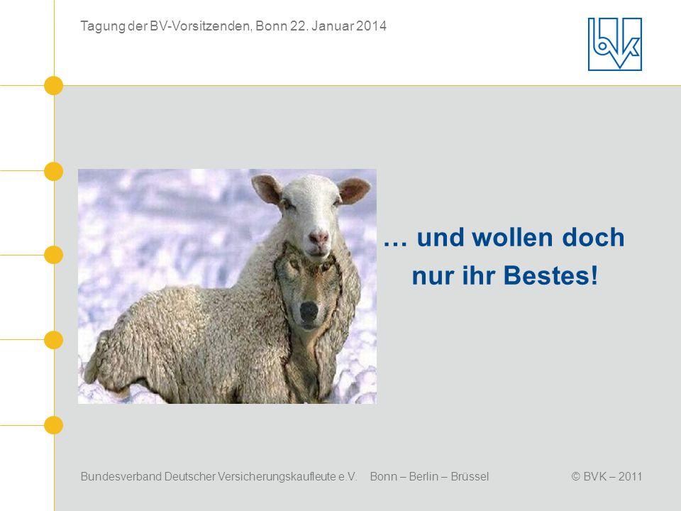 Bundesverband Deutscher Versicherungskaufleute e.V. Bonn – Berlin – Brüssel© BVK – 2011 Tagung der BV-Vorsitzenden, Bonn 22. Januar 2014 … und wollen