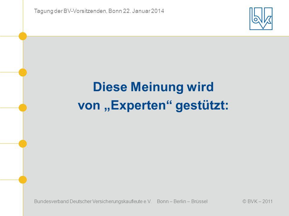 Bundesverband Deutscher Versicherungskaufleute e.V. Bonn – Berlin – Brüssel© BVK – 2011 Tagung der BV-Vorsitzenden, Bonn 22. Januar 2014 Diese Meinung
