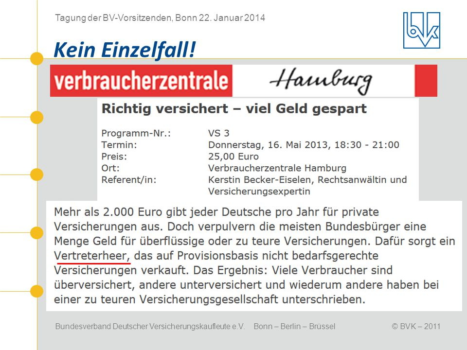 Bundesverband Deutscher Versicherungskaufleute e.V. Bonn – Berlin – Brüssel© BVK – 2011 Tagung der BV-Vorsitzenden, Bonn 22. Januar 2014 Kein Einzelfa