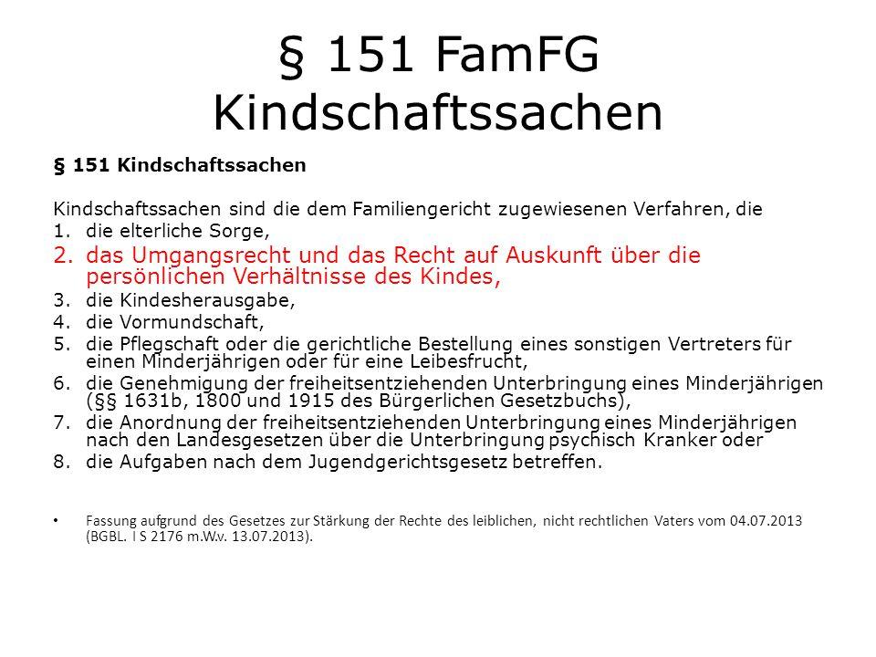 § 151 FamFG Kindschaftssachen § 151 Kindschaftssachen Kindschaftssachen sind die dem Familiengericht zugewiesenen Verfahren, die 1.die elterliche Sorg
