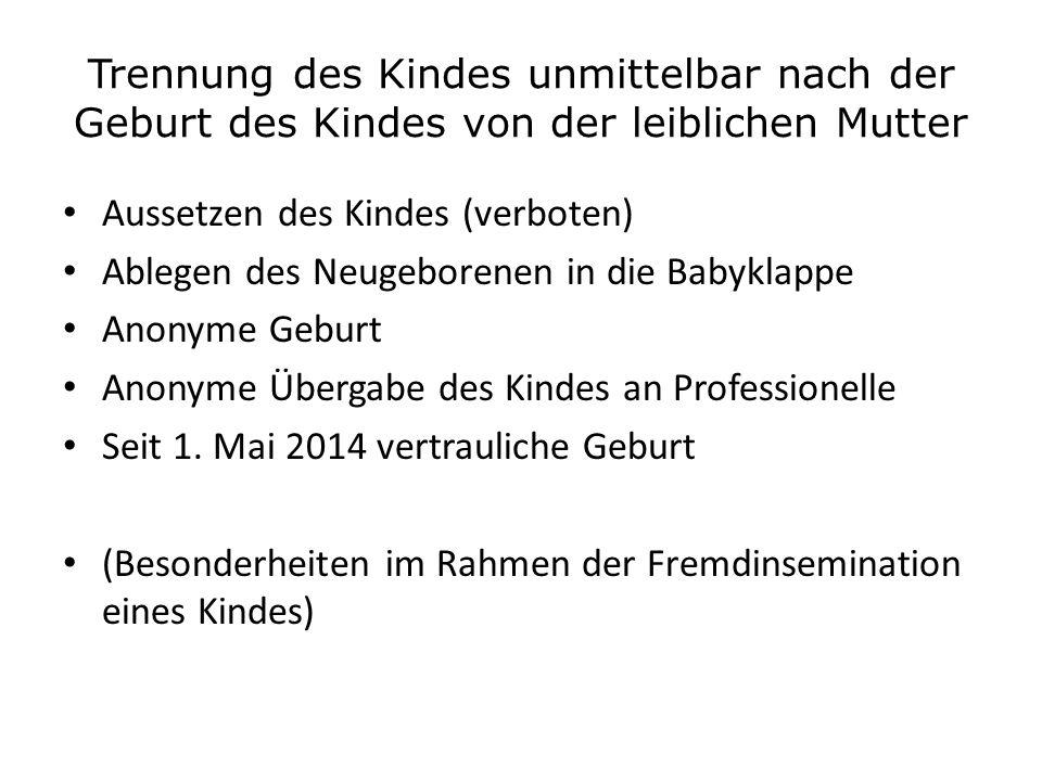 Trennung des Kindes unmittelbar nach der Geburt des Kindes von der leiblichen Mutter Aussetzen des Kindes (verboten) Ablegen des Neugeborenen in die B