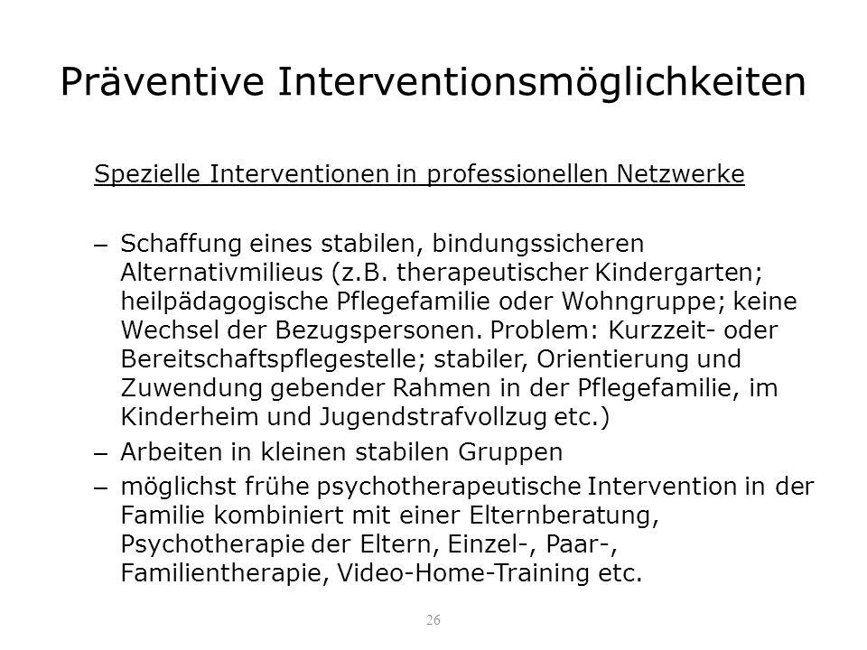 Präventive Interventionsmöglichkeiten Spezielle Interventionen in professionellen Netzwerke – Schaffung eines stabilen, bindungssicheren Alternativmil