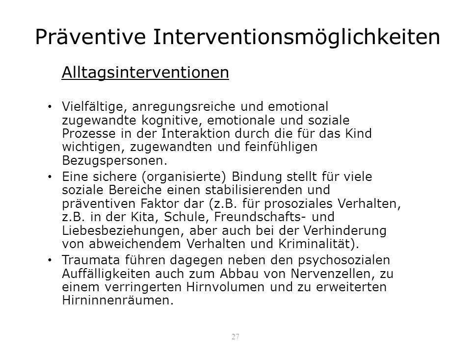 Präventive Interventionsmöglichkeiten Alltagsinterventionen Vielfältige, anregungsreiche und emotional zugewandte kognitive, emotionale und soziale Pr