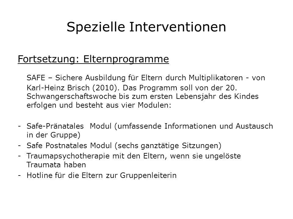 Spezielle Interventionen Fortsetzung: Elternprogramme SAFE – Sichere Ausbildung für Eltern durch Multiplikatoren - von Karl-Heinz Brisch (2010). Das P