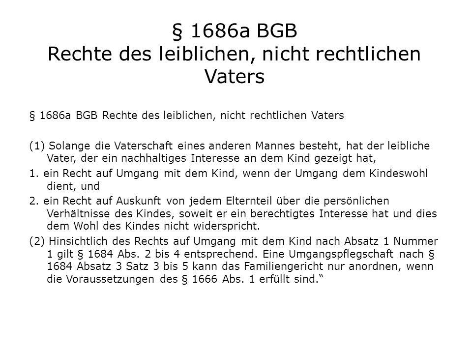 § 1686a BGB Rechte des leiblichen, nicht rechtlichen Vaters (1) Solange die Vaterschaft eines anderen Mannes besteht, hat der leibliche Vater, der ein