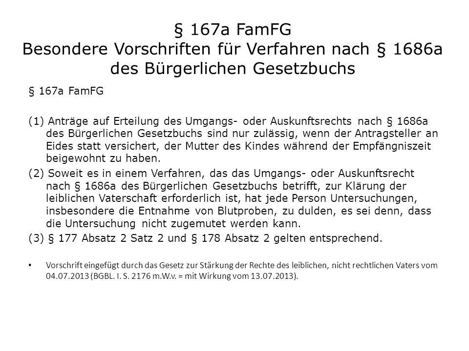 § 167a FamFG Besondere Vorschriften für Verfahren nach § 1686a des Bürgerlichen Gesetzbuchs § 167a FamFG (1) Anträge auf Erteilung des Umgangs- oder A