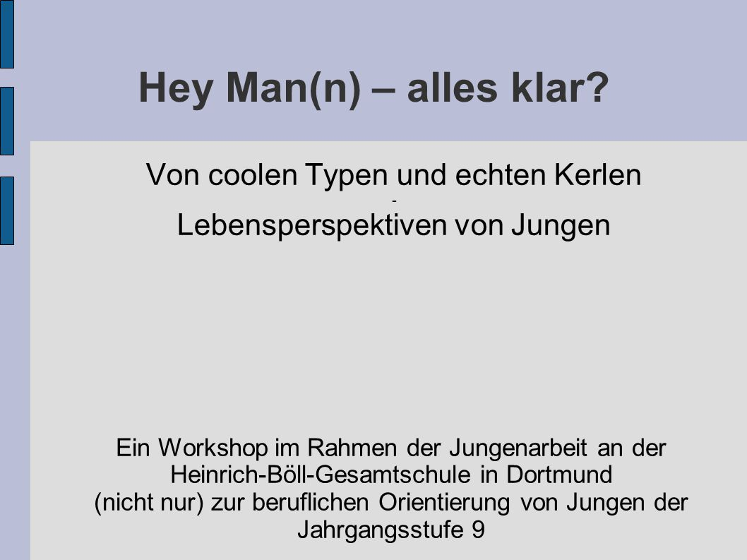 Hey Man(n) – alles klar? Von coolen Typen und echten Kerlen - Lebensperspektiven von Jungen Ein Workshop im Rahmen der Jungenarbeit an der Heinrich-Bö
