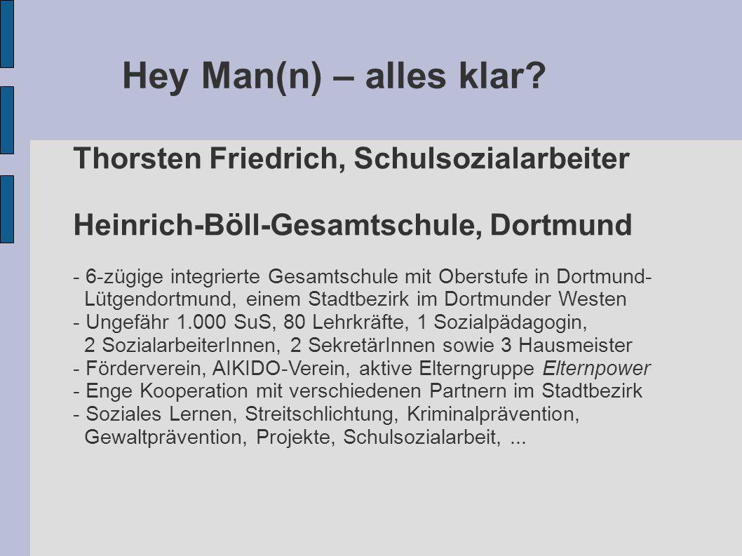 Hey Man(n) – alles klar? Thorsten Friedrich, Schulsozialarbeiter Heinrich-Böll-Gesamtschule, Dortmund - 6-zügige integrierte Gesamtschule mit Oberstuf