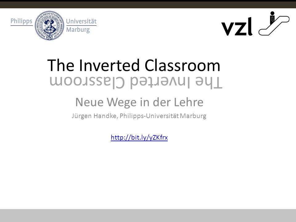 The Inverted Classroom Neue Wege in der Lehre Jürgen Handke, Philipps-Universität Marburg http://bit.ly/yZKfrx The Inverted Classroom