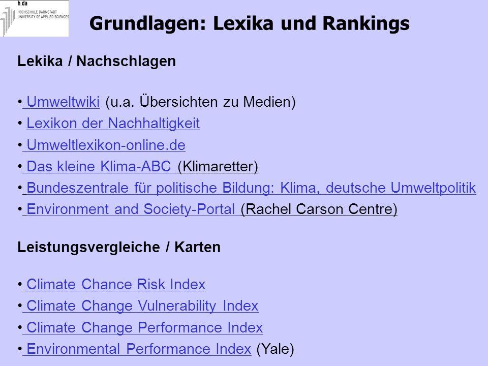 Grundlagen: Lexika und Rankings Lekika / Nachschlagen Umweltwiki (u.a. Übersichten zu Medien) Umweltwiki Lexikon der Nachhaltigkeit Umweltlexikon-onli