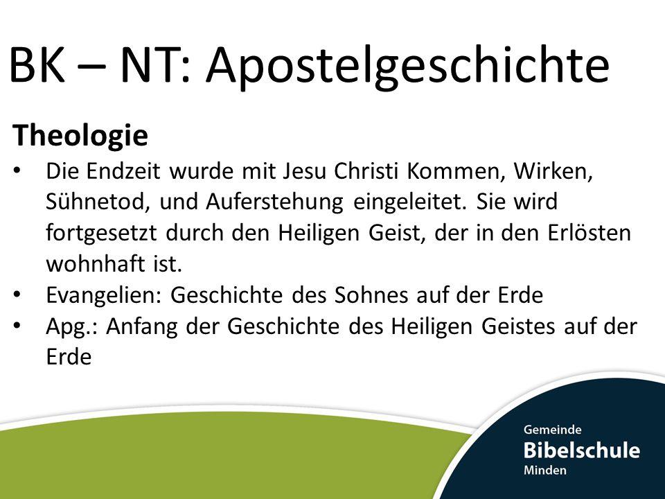 BK – NT: Apostelgeschichte Theologie Die Endzeit wurde mit Jesu Christi Kommen, Wirken, Sühnetod, und Auferstehung eingeleitet. Sie wird fortgesetzt d