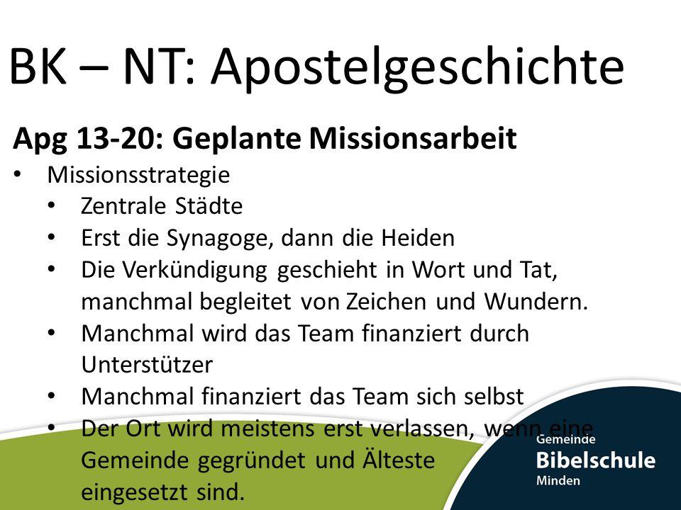 BK – NT: Apostelgeschichte Apg 13-20: Geplante Missionsarbeit Missionsstrategie Zentrale Städte Erst die Synagoge, dann die Heiden Die Verkündigung ge