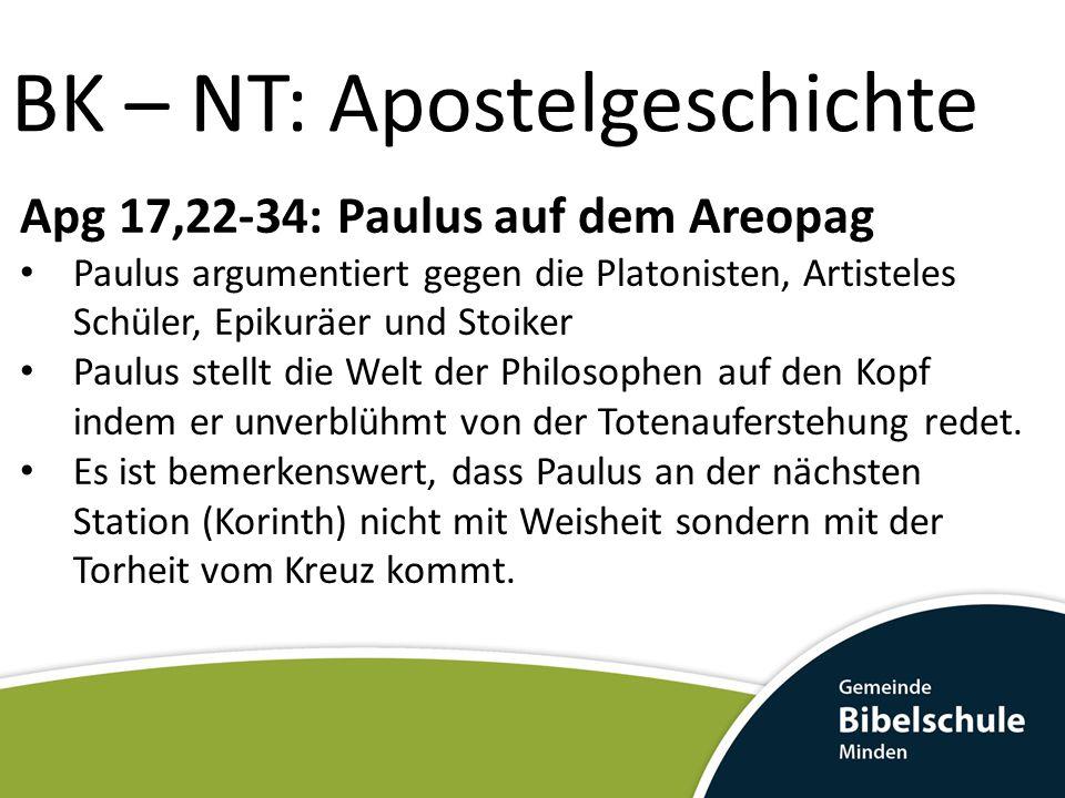 BK – NT: Apostelgeschichte Apg 17,22-34: Paulus auf dem Areopag Paulus argumentiert gegen die Platonisten, Artisteles Schüler, Epikuräer und Stoiker P