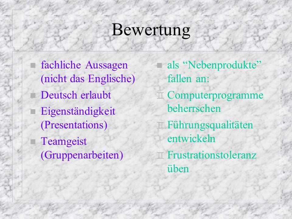 """Bewertung n fachliche Aussagen (nicht das Englische) n Deutsch erlaubt n Eigenständigkeit (Presentations) n Teamgeist (Gruppenarbeiten) n als """"Nebenpr"""