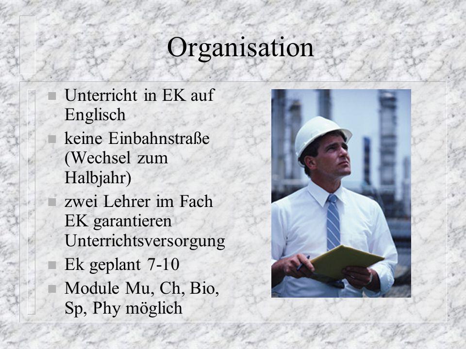 Organisation n Unterricht in EK auf Englisch n keine Einbahnstraße (Wechsel zum Halbjahr) n zwei Lehrer im Fach EK garantieren Unterrichtsversorgung n