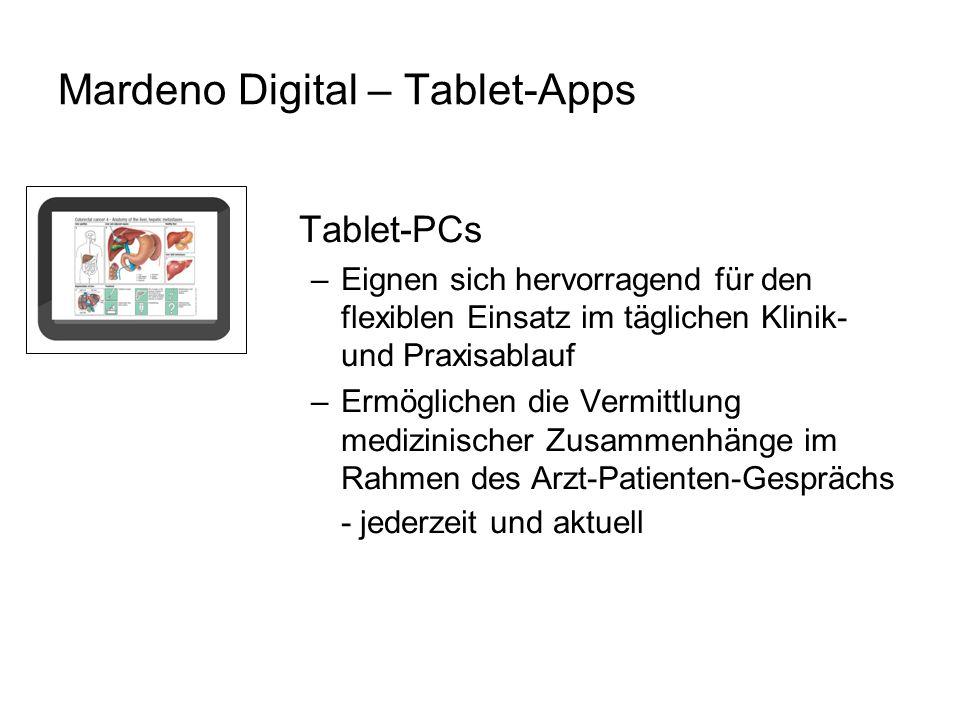 Mardeno Digital – Tablet-Apps Tablet-PCs –Eignen sich hervorragend für den flexiblen Einsatz im täglichen Klinik- und Praxisablauf –Ermöglichen die Vermittlung medizinischer Zusammenhänge im Rahmen des Arzt-Patienten-Gesprächs - jederzeit und aktuell
