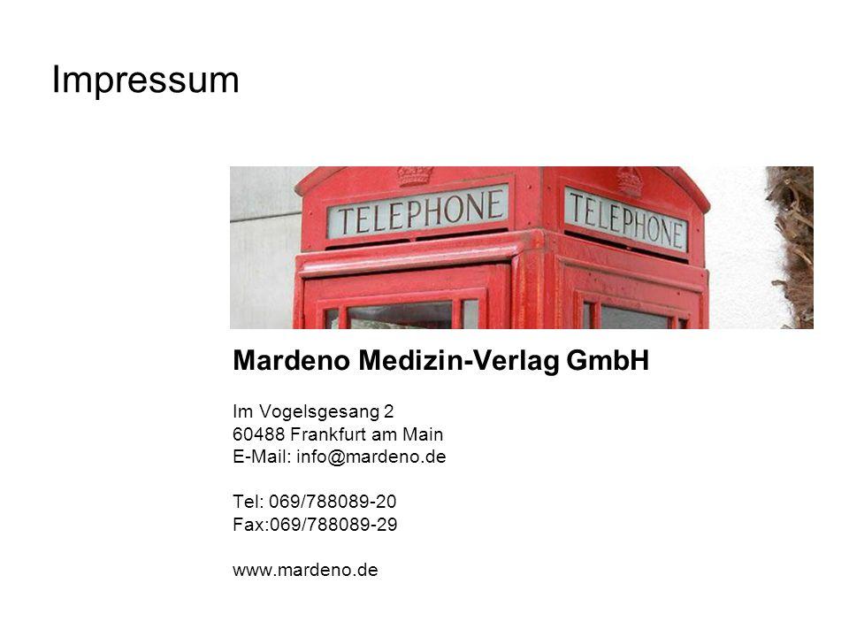 Impressum Mardeno Medizin-Verlag GmbH Im Vogelsgesang 2 60488 Frankfurt am Main E-Mail: info@mardeno.de Tel: 069/788089-20 Fax:069/788089-29 www.marde