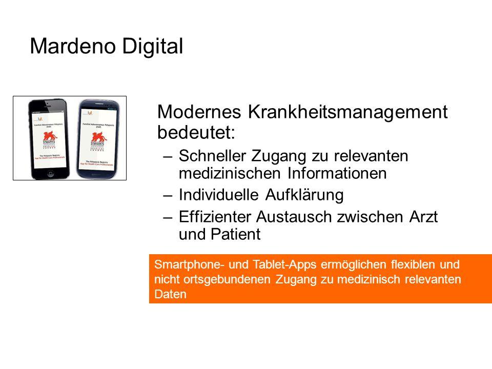Mardeno Digital Modernes Krankheitsmanagement bedeutet: –Schneller Zugang zu relevanten medizinischen Informationen –Individuelle Aufklärung –Effizienter Austausch zwischen Arzt und Patient Smartphone- und Tablet-Apps ermöglichen flexiblen und nicht ortsgebundenen Zugang zu medizinisch relevanten Daten