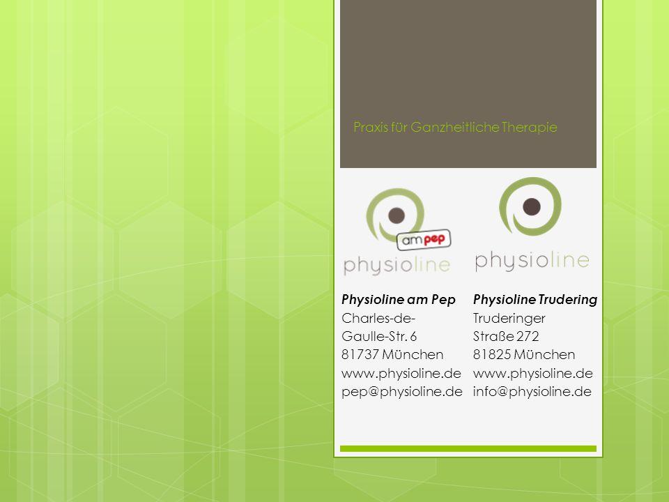 Praxis für Ganzheitliche Therapie Physioline Trudering Truderinger Straße 272 81825 München www.physioline.de info@physioline.de Physioline am Pep Charles-de- Gaulle-Str.