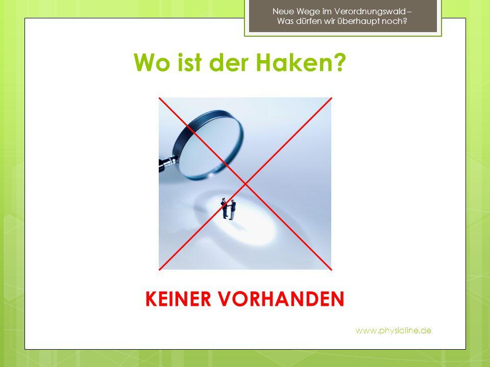Wo ist der Haken? www.physioline.de Neue Wege im Verordnungswald – Was dürfen wir überhaupt noch? KEINER VORHANDEN