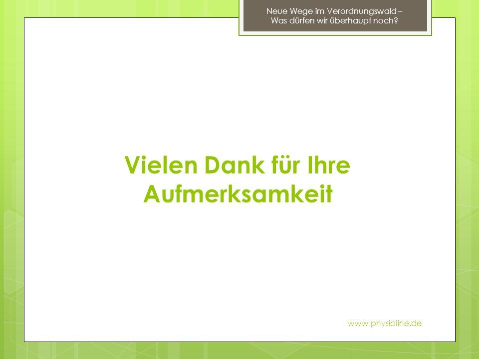 Vielen Dank für Ihre Aufmerksamkeit Neue Wege im Verordnungswald – Was dürfen wir überhaupt noch? www.physioline.de