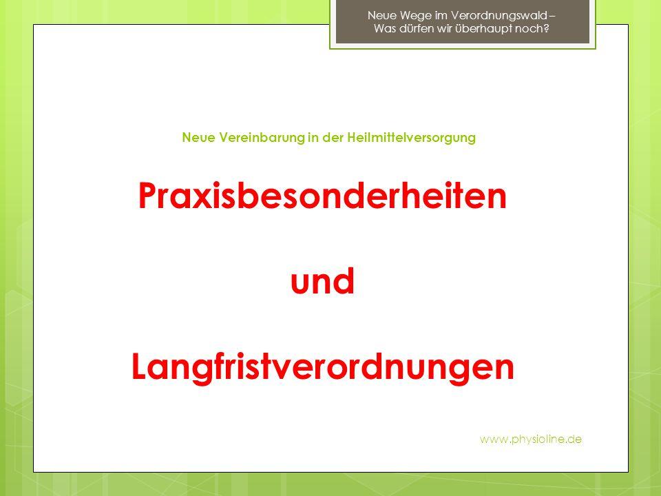 Praxisbesonderheiten und Langfristverordnungen www.physioline.de Neue Wege im Verordnungswald – Was dürfen wir überhaupt noch? Neue Vereinbarung in de