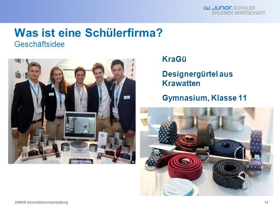 Was ist eine Schülerfirma? Geschäftsidee KraGü Designergürtel aus Krawatten Gymnasium, Klasse 11 JUNIOR Informationsveranstaltung14