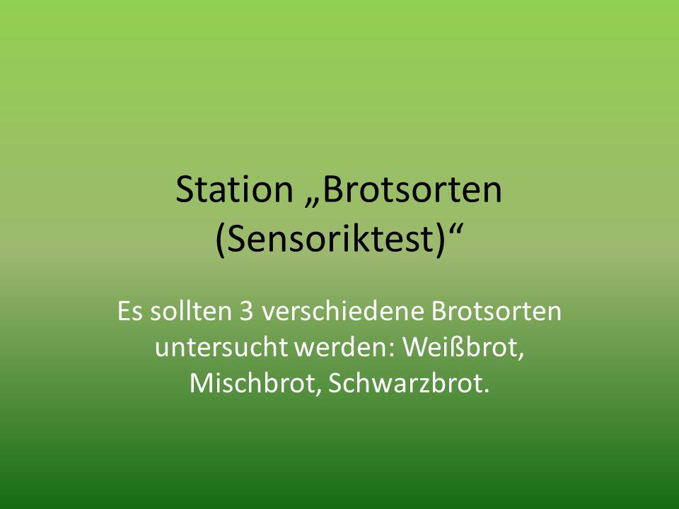 """Station """"Brotsorten (Sensoriktest)"""" Es sollten 3 verschiedene Brotsorten untersucht werden: Weißbrot, Mischbrot, Schwarzbrot."""