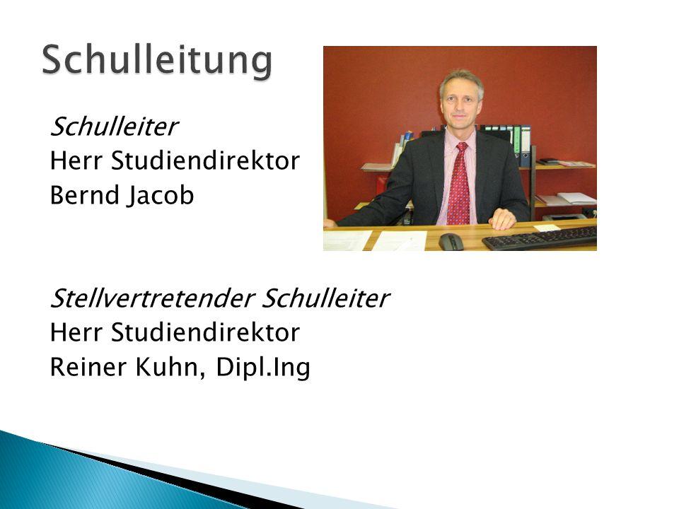 Schulleiter Herr Studiendirektor Bernd Jacob Stellvertretender Schulleiter Herr Studiendirektor Reiner Kuhn, Dipl.Ing