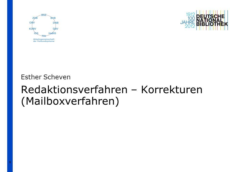 1 Redaktionsverfahren – Korrekturen (Mailboxverfahren) Esther Scheven