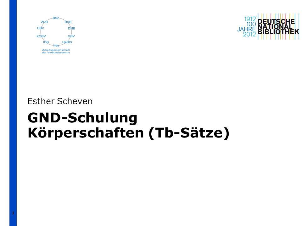 1 GND-Schulung Körperschaften (Tb-Sätze) Esther Scheven