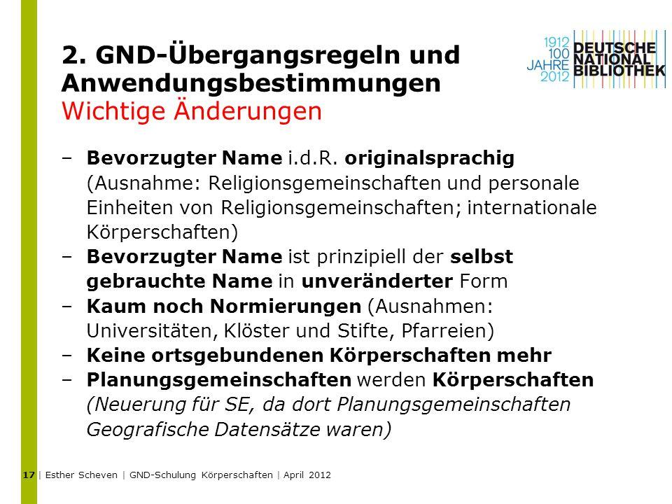 2. GND-Übergangsregeln und Anwendungsbestimmungen Wichtige Änderungen –Bevorzugter Name i.d.R. originalsprachig (Ausnahme: Religionsgemeinschaften und
