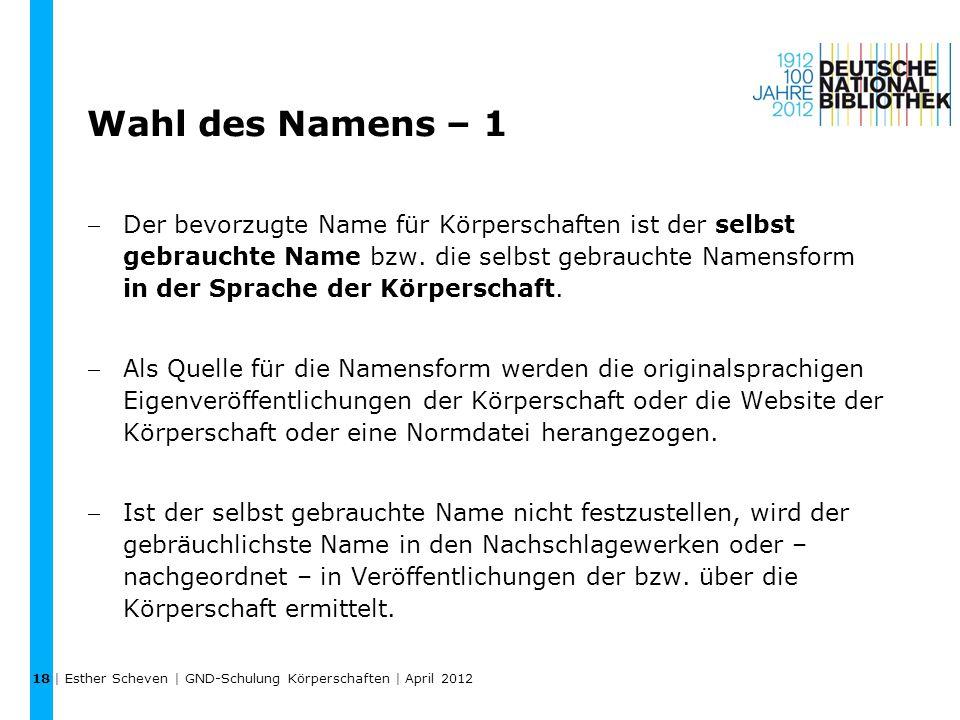 Wahl des Namens – 1 Der bevorzugte Name für Körperschaften ist der selbst gebrauchte Name bzw. die selbst gebrauchte Namensform in der Sprache der Kö