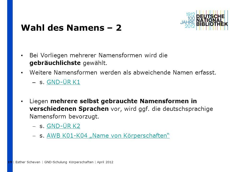 Wahl des Namens – 2 Bei Vorliegen mehrerer Namensformen wird die gebräuchlichste gewählt. Weitere Namensformen werden als abweichende Namen erfasst. –