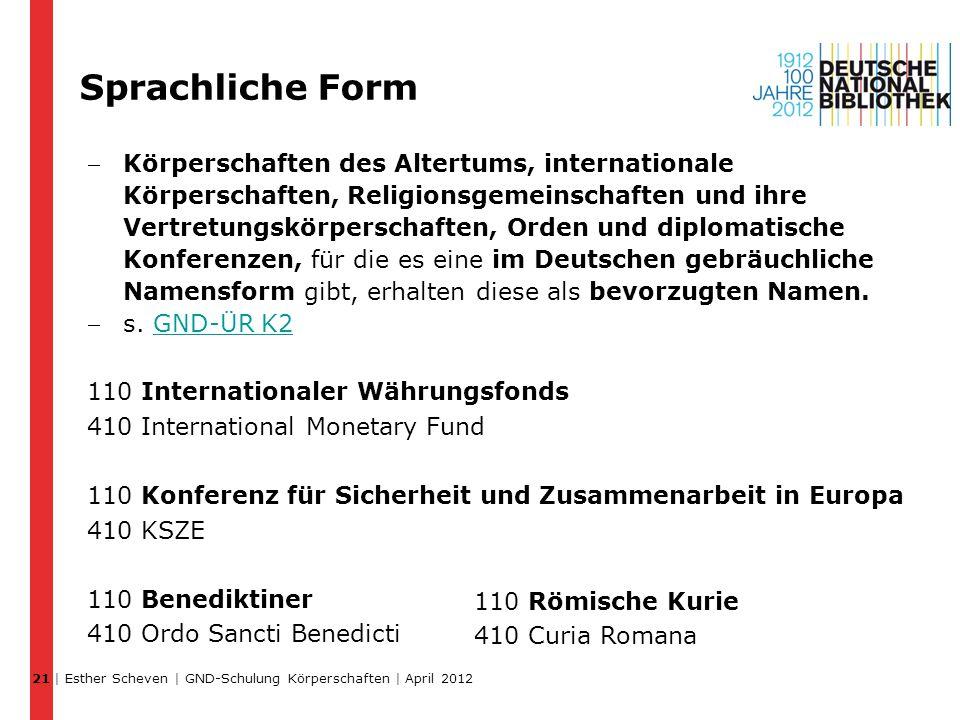 Sprachliche Form Körperschaften des Altertums, internationale Körperschaften, Religionsgemeinschaften und ihre Vertretungskörperschaften, Orden und diplomatische Konferenzen, für die es eine im Deutschen gebräuchliche Namensform gibt, erhalten diese als bevorzugten Namen.