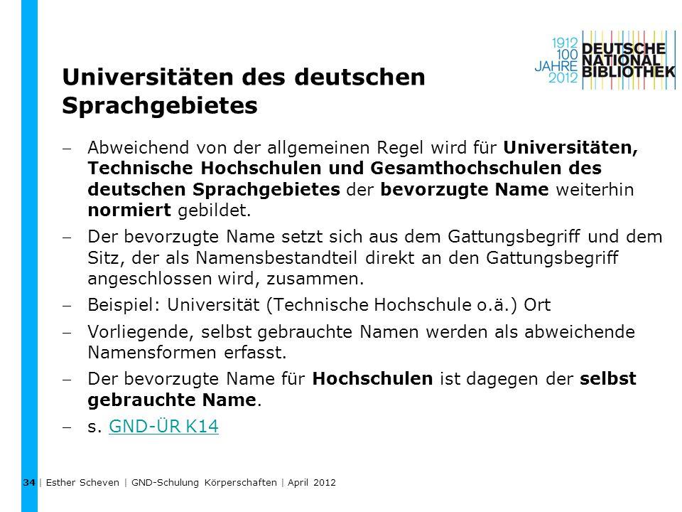 Universitäten des deutschen Sprachgebietes Abweichend von der allgemeinen Regel wird für Universitäten, Technische Hochschulen und Gesamthochschulen des deutschen Sprachgebietes der bevorzugte Name weiterhin normiert gebildet.