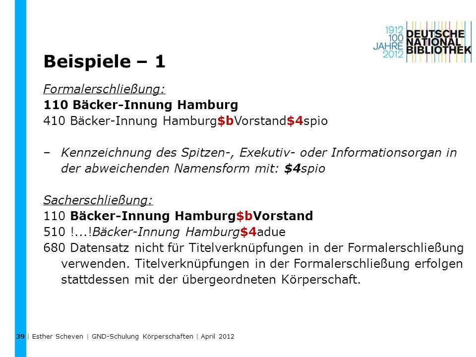 Beispiele – 1 Formalerschließung: 110 Bäcker-Innung Hamburg 410 Bäcker-Innung Hamburg$bVorstand$4spio –Kennzeichnung des Spitzen-, Exekutiv- oder Informationsorgan in der abweichenden Namensform mit: $4spio Sacherschließung: 110 Bäcker-Innung Hamburg$bVorstand 510 !...!Bäcker-Innung Hamburg$4adue 680 Datensatz nicht für Titelverknüpfungen in der Formalerschließung verwenden.