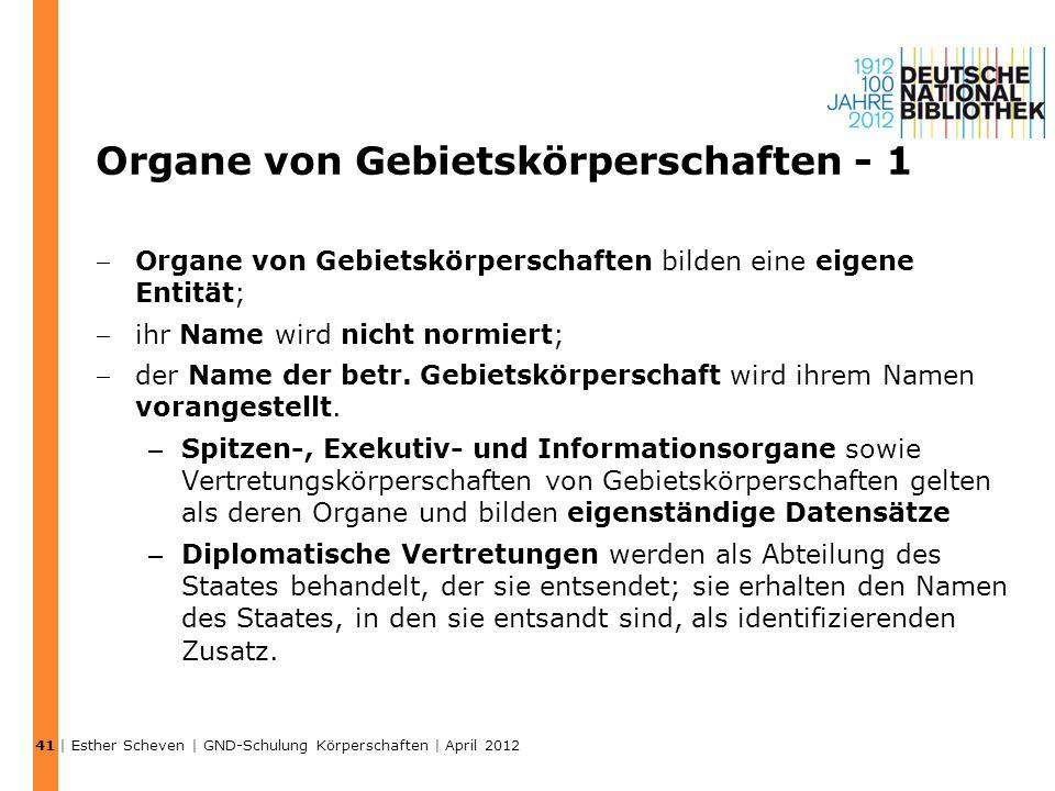 Organe von Gebietskörperschaften - 1 Organe von Gebietskörperschaften bilden eine eigene Entität; ihr Name wird nicht normiert; der Name der betr.