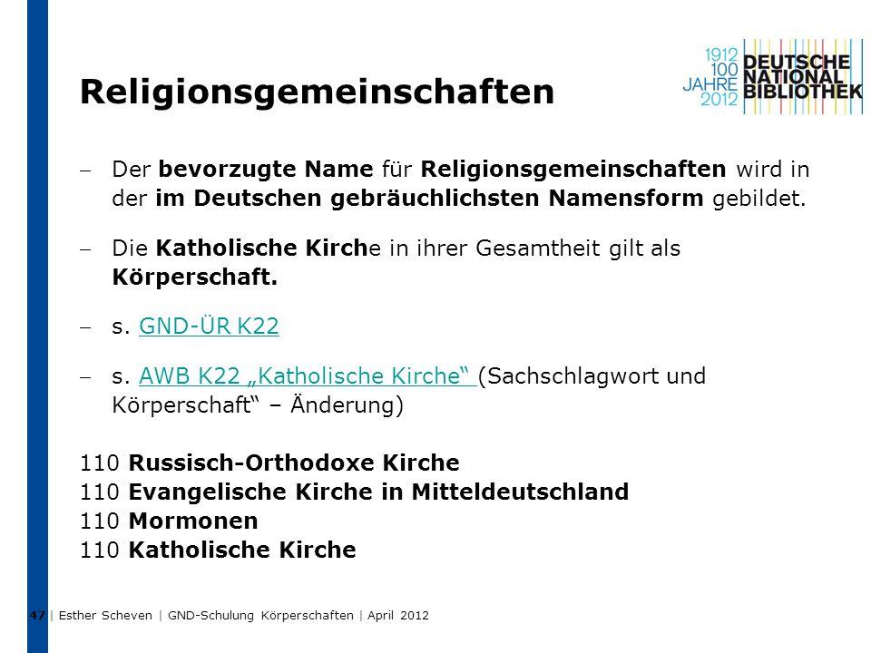 Religionsgemeinschaften Der bevorzugte Name für Religionsgemeinschaften wird in der im Deutschen gebräuchlichsten Namensform gebildet. Die Katholisc