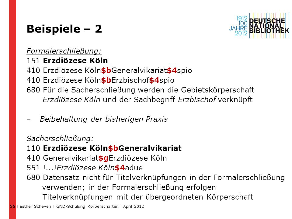 Beispiele – 2 Formalerschließung: 151 Erzdiözese Köln 410 Erzdiözese Köln$bGeneralvikariat$4spio 410 Erzdiözese Köln$bErzbischof$4spio 680 Für die Sac