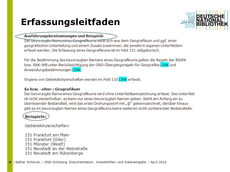 Erfassungsleitfaden | Esther Scheven | GND-Schulung Dokumentation, Arbeitshilfen und Dateneingabe | April 2012 8 Beispiele: Gebietskörperschaften: 151
