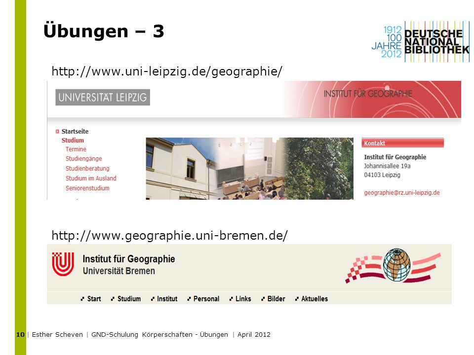 Übungen – 3 | Esther Scheven | GND-Schulung Körperschaften - Übungen | April 2012 10 http://www.geographie.uni-bremen.de/ http://www.uni-leipzig.de/ge