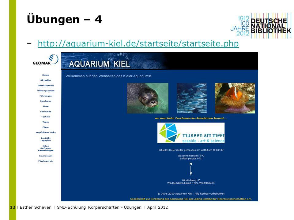 Übungen – 4 –http://aquarium-kiel.de/startseite/startseite.phphttp://aquarium-kiel.de/startseite/startseite.php | Esther Scheven | GND-Schulung Körperschaften - Übungen | April 2012 13