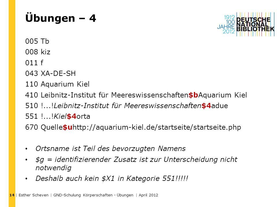 Übungen – 4 005 Tb 008 kiz 011 f 043 XA-DE-SH 110 Aquarium Kiel 410 Leibnitz-Institut für Meereswissenschaften$bAquarium Kiel 510 !...!Leibnitz-Institut für Meereswissenschaften$4adue 551 !...!Kiel$4orta 670 Quelle$uhttp://aquarium-kiel.de/startseite/startseite.php Ortsname ist Teil des bevorzugten Namens $g = identifizierender Zusatz ist zur Unterscheidung nicht notwendig Deshalb auch kein $X1 in Kategorie 551!!!!.