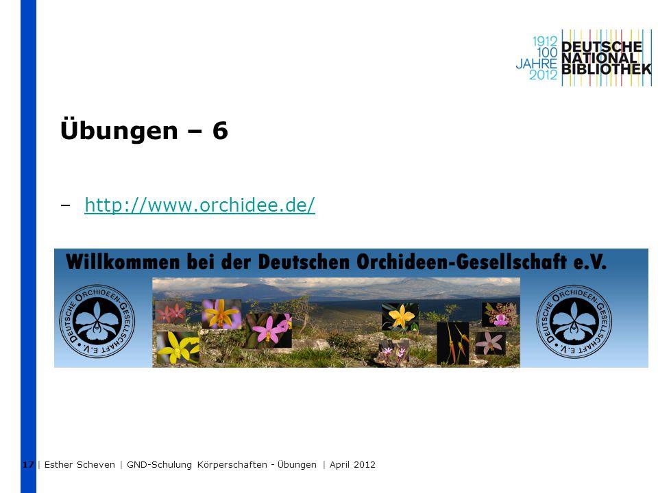 Übungen – 6 –http://www.orchidee.de/http://www.orchidee.de/ | Esther Scheven | GND-Schulung Körperschaften - Übungen | April 2012 17