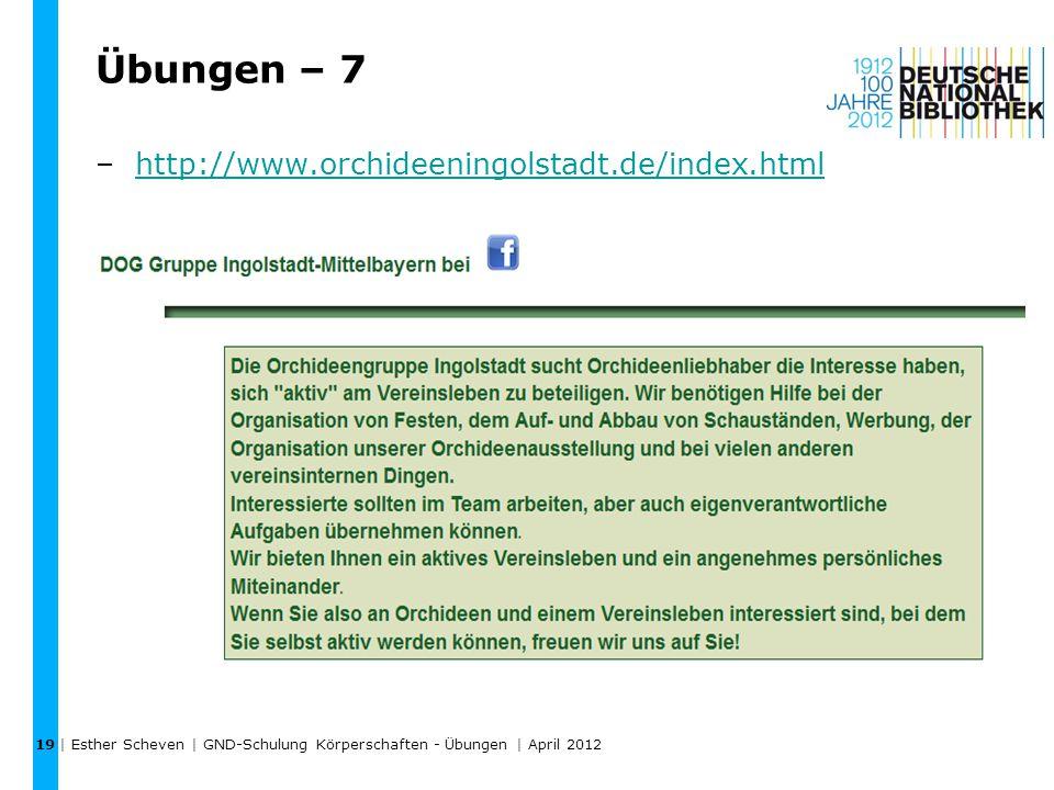 Übungen – 7 –http://www.orchideeningolstadt.de/index.htmlhttp://www.orchideeningolstadt.de/index.html | Esther Scheven | GND-Schulung Körperschaften - Übungen | April 2012 19